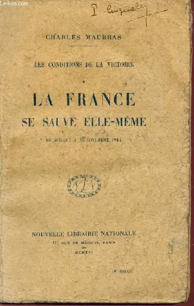 LA FRANCE SE SAUVE ELLE MEME - LES CONDITIONS DE LA VICTOIRE / DE JUILLET A NOVEMBRE 1914.