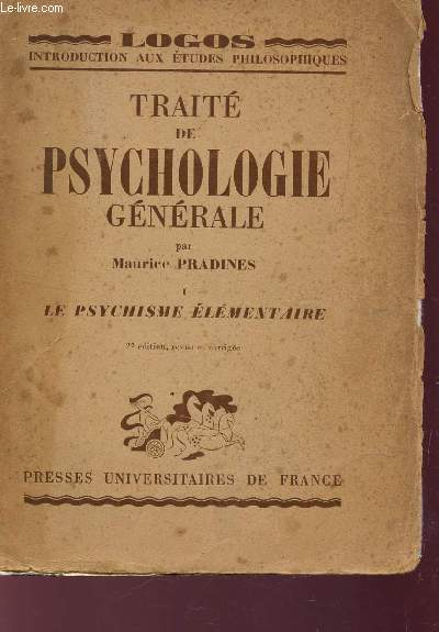 TRAITE DE PSYCHOLOGIE GENERALE - TOME I : LE PSYCHISME ELEMENTAIRE / COLLECTION LOGOS, INTRODUCTION AUX ETUDES PHILOSOPHIQUES / 2e EDITION.