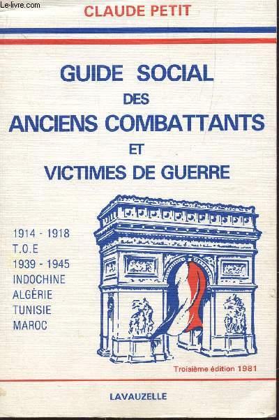 GUIDE SOCIAL DES ANCIENS COMBATTANTS ET VICTIMES DE GUERRE  / 1914-1918, YOE; 1939-1945, INDOCHINE, ALGERIE, TUNISIE, MAROC / TROISIEME EDITION.