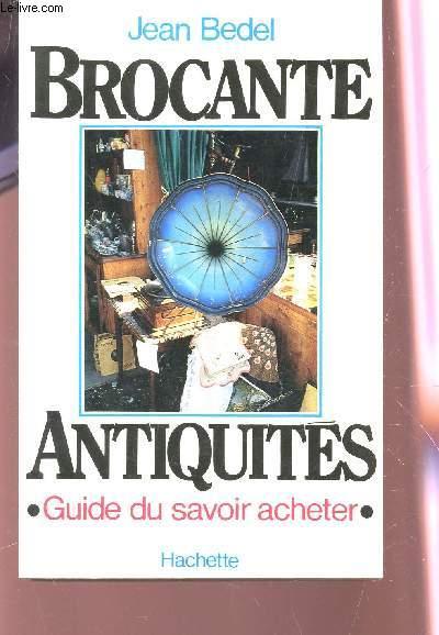 BROCANTE ANIQUITES - GUIDE DU SAVOIR ACHETER.