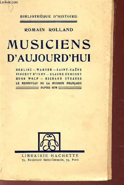 MUSICIENS D'AUJOURD'HUI / BERLIOZ - WAGNER - SAINT SAENS- VINCENT D'INDY - CLAUDE DEBUSSY - HUGO WOLF - RICHARD STRAUSS - LE RENOUVEAU DE AL MUSIQUE FRANCAISE DEPUIS 1870.