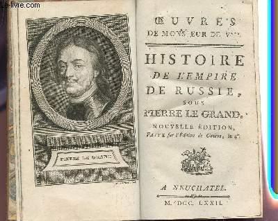 HISTOIRE DE L'EMPIRE DE RUSSIE, SOUS PIERRE LE GRAND / OEUVRES DE MONSIEUR DE V***.