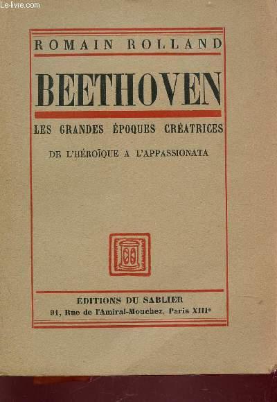 BEETHOVEEN - LES GRANDES EPOQUES CREATTRICES - DE L'HEROÏQUE A L'APPASSIONATA.