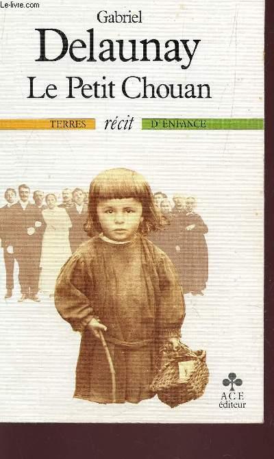 LE PETIT CHOUAN / COLLECTION TERRES D'EN?FANCE / RECIT.