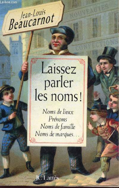 LAISSEZ PARLER LES NOMS ! - NOMS DES LIEUX, PRENOMS, NOMS DE FAMILLE, NOM DE MARQUES...