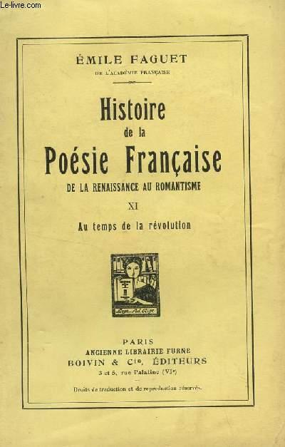 HISTOIRE DE LA POESIE FRANCAISE - DE LA RENAISSANCE AU ROMANTISME / TOME XI : AU TEMPS DE LA REVOLUTION.