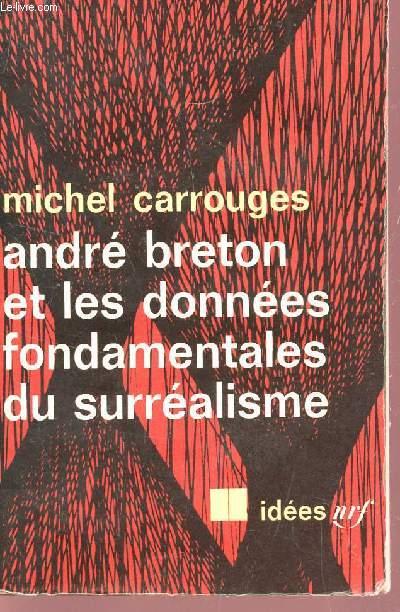 ANDRE BRETON ET LES DONNEES FONDAMENTALES DU SURREALISME / COLLECTION IDEES.