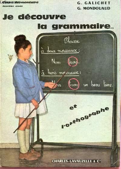JE DECOUVRE LA GRAMMAIRE ... ET L'ORTHOGRAPHE / COURS ELEMENTAIRE DEUXIEME ANNEE.