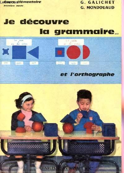 JE DECOUVRE LA GRAMMAIRE ... ET L'ORTHOGRAPHE / COURS ELEMENTAIRE PREMIERE ANNEE.
