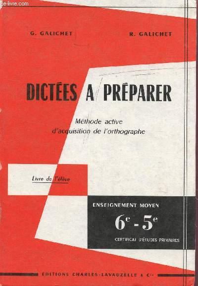 DICTEES A PREPARER - METHODE ACTIVE D'ACQUISITION DE L'ORTHOGRAPHE - LIVRE DE L'ELEVE - CLASSES DE 6e ET 5e - CERTIFICAT D'ETUDES PRIMAIRES.
