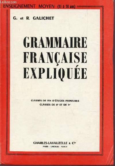 GRAMMAIRE FRANCAISE EXPLIQUEE - CLASSES DE FIN D'ETUDES PRIMAIRES- CLASSES DE 6e ET DE 5e.
