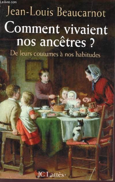 COMMENT VIVAIENT NOS ANCÊTRES ? - DE LEURS COUTUMES A NOS HABITUDES.