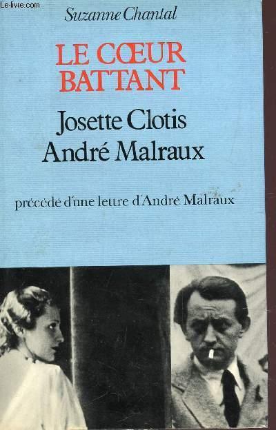 LE COEUR BATTANT - JOSETTE CLOTIS - ANDRE MALRAUX - RECEDE 'UNE LETTRE D'ANDRE MALRAUX.