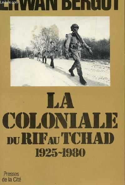 LA COLONIALE DU RIF AU TCHAD - 1925-1980.