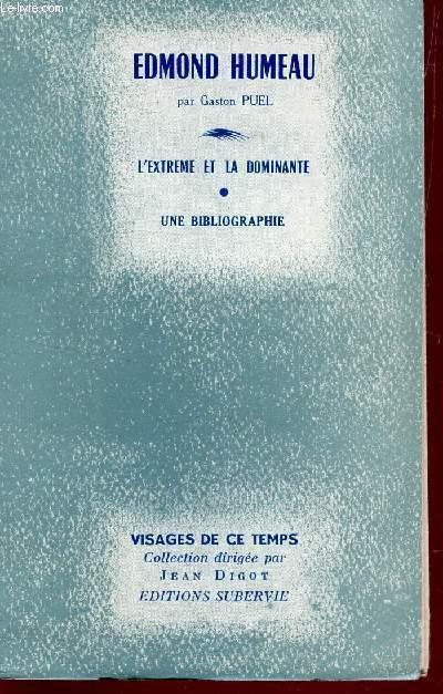 EDMOND HUMEAU - L'EXTREME ET LA DOMINANTE / COLLECTION VISAGES DE CE TEMPS.