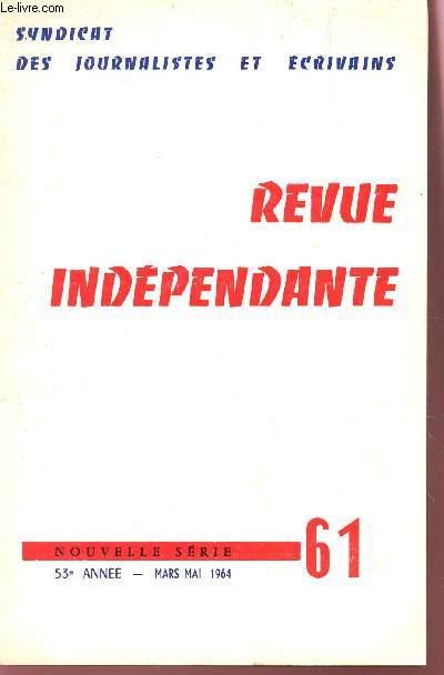 REVUE INDEPENDANTE - N°60 - 53e ANNEE - MARS-MAI 1964 / RETROUVER UNE MORALE PAR M. DELORME - AU 116 AV DU PRESIDENT KENNEY PAR H. D'AUDANCOURT....