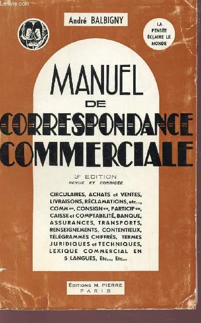 MANUEL DE CORRESPONDANCE COMMERCIALE : CIRCULAIRES, ACHATS ET VENTES, LIVRAISONS, RECLATIONS, ETC.... /3e EDITION.