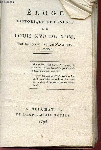 ELOGE HISTORIQUE ET FUNEBRE DE LOUIS XVIe DU NOM, ROI DE FRANCE ET DE NAVARRE.