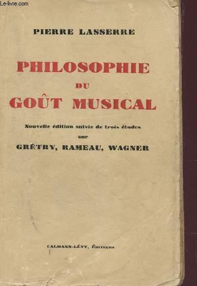PHILOSOPHIE DU GOUT MUSICAL - NOUVELLE EDITION SUIVIE DE TROIS ETUDES SUR GRETY, RAMEAU, WAGNER.