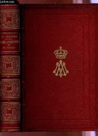 MARIE-ANTOINETTE ET SA FAMILLE - D'APRES LES NOUVEAUX DOCUMENTS / DEUXIEME EDITION.