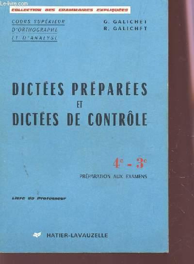 DICTEES PREPAREES ET DICTEES DE CONTROLES  - LIVRE DU PROFESSEUR /  CLASSES DE 4e ET 3e - PREMARATION AUX EXAMENS / COURS SUPERIEUR D'ORTHOGRAPHE ET D'ANALYSE .