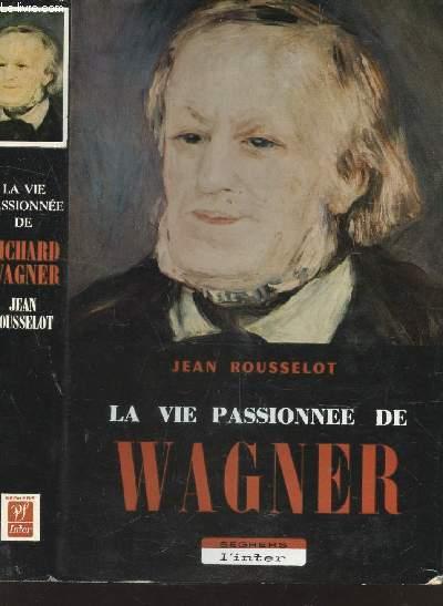 LA VIE PASSIONNEE DE WAGNER.