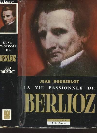 LA VIE PASSIONNE DE BERLIOZ.