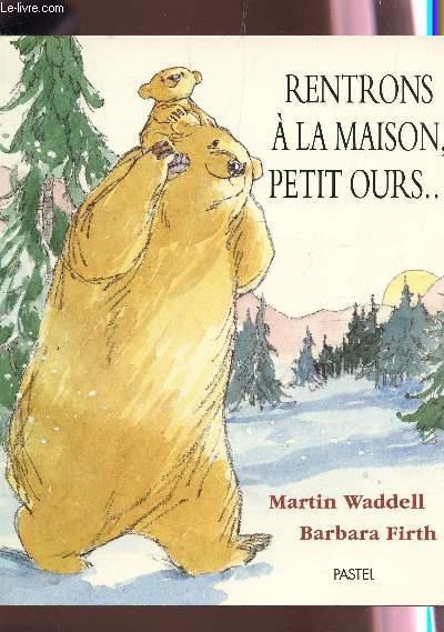 RENTRONS A LA MAISON, PETIT OURS...