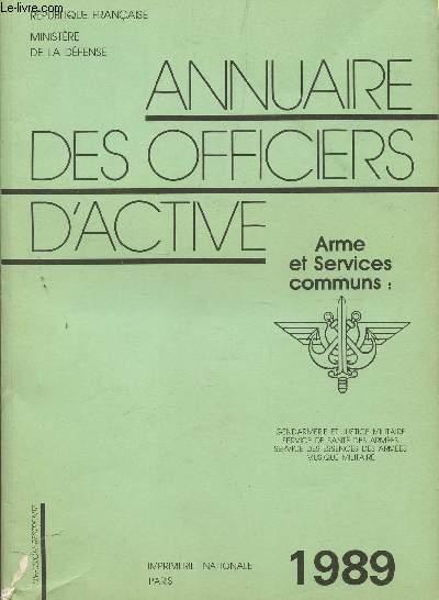 ANNUAIRE DES OFFICIERS D'ACTIVE / ARMES ET SERVICES COMMUNS : GENDARMERIE ET JUSTICE MILITAIRE - SERVICE DE SANTE DES ARMEES - SERVICE DES ESSENCES DES ARMEES - MUSIQUE MILITAIRE / ANNEE 1989.