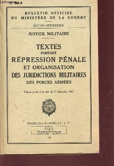 JUSTICE MILITAIRE : TEXTES PORTANT REPRESSION PENALE ET ORGANISATION DES JURIDICTIONS MILITAIRES DES FORCES ARMEES / BULLETIN OFFICIEL N°3660-0.