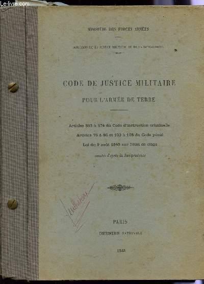 CODE DE JUSTICE MILITAIRE - POUR L'ARMEE DE TERRE / ARTICLES 553 A 574 DU CODE D'INSTRUCTION CRIMINELLE - ARTICLES 75 A 86 ET 103 A 108 DU CODE PENAL - LOI DU 9 AOUT 1849 SUR L'ETAT SIEGE / ANNOTES D'APRES LA JURISPRUDENCE.