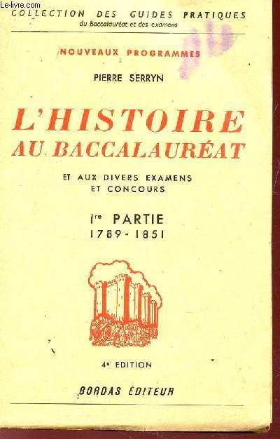 L'HISTOIRE AU BACCALAUREAT ET AUX DIVERS EXAMENS ET CONCOURS - 1ere PARTIE : 1789-1851 / COLLECTION DES GUIDES PRATIQUES.