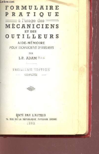 FORMULAIRE PRATIQUE - A L'USAGE DES MECANICIENS ET DES OUTILLEURS - AIDE-MEMOIRE POUR TECHNICIENS D'ATELIERS / 13e EDITION.