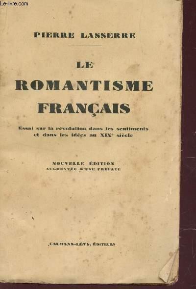 LE ROMANTISME FRANCAIS - ESSAI SUR LA REVOLUTION DANS LES SENTIMENTS ET DANS LES IDEES AU XIXe SIECLE / NOUVELLE EDITION.