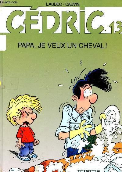 CEDRIC  - VOLUME N°13 : PAPA, JE VEUX UN CHEVAL!.