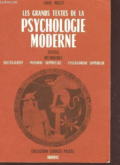 LES GRANDS TEXTES DE LA PSYCHOLOGIE MODERNE - RECUIEL METHODIQUE - BACCALAUREAT - PREMIERE SUPERIEURE - ENSEIGNEMENT SUPERIEUR / COLLECTION GEORGES PASCAL.