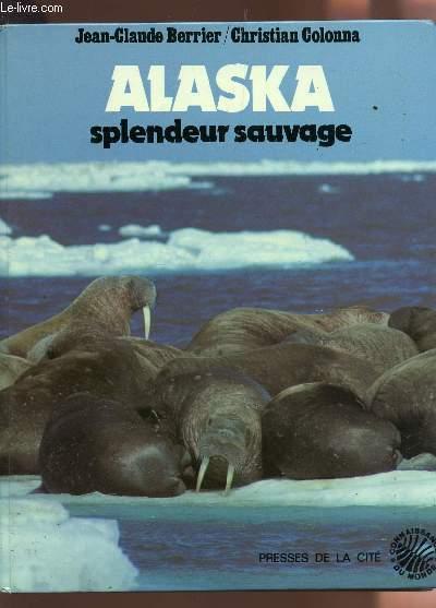 ALASKA, SPLENDEUR SAUVAGE - COLLECTIOJ CONNAISSANCE DU MONDE.