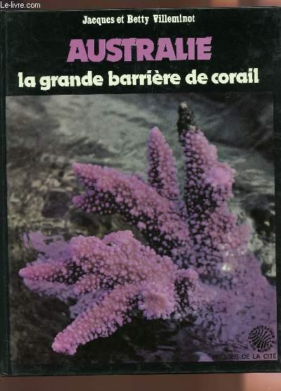 AUSTRALIE, LA GRANDE BARRIERE DE CORAIL / COLLECTION CONNAISSANCE DU MONDE.
