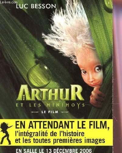 ARTHUR ET LE MINIMOYS, LE FILM  / EN ATTENDANT LE FILM, L'INTEGRALITE DE L'HISTOIRE ET TOUTES LES PREMIERES IMAGES - EN SALLE LE 12 DECEMBRE 2006.
