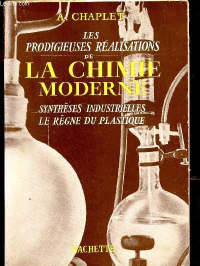 LES PRODIGIEUSES REALISATIONS DE LA CHIMIE MODERNE - SYNTHESES INDUSTRIELLES - LE REGNE DU PLASTIQUE.