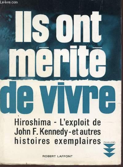 ILS ONT MERITE DE VIVRE : HIROSHIMA - L'EXPLOIT DE JOHN F. KENNEDY - ET AUTRES HISTOIRES EXEMPLAIRES / COLLECTION PAVILLONS.