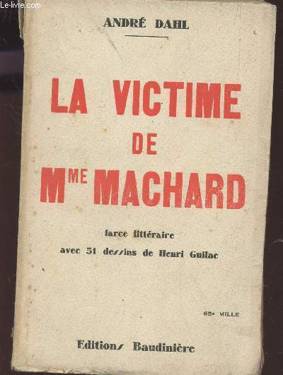 LA VICTIME DE Mme MACHARD / FARCE LITTERAIRE - AVEC 51 DESSINS DE HENRI GUILAC.