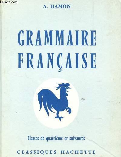 GRAMMAIRE FRANCAISE - CLASSES DE QUATRIEME ET SUIVANTES.