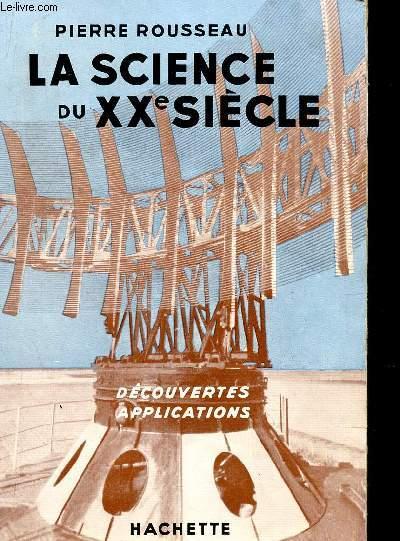 LA SCIENCE DU XXé SIECLE - DECOUVERTES, APPLICATIONS.