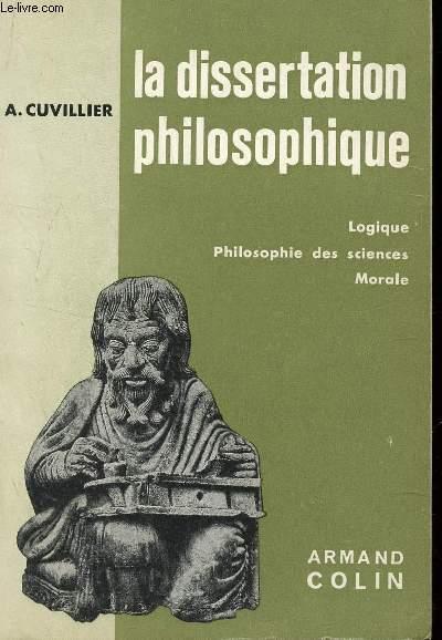 LA DISSERTATION PHILOSOPHIQUE - LOGIQUE - PHILOSOPHIE DES SCIENCES - MORALE / OUVRAGE SPECIMEN.