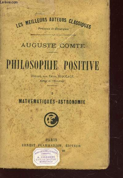 PHILOSOPHIE POSITIVE : TOME I : MATHEMATIQUES-ASTRONOMIE / COLLECTION