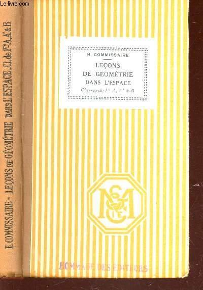 LECONS DE GEOMETRIE DANS L'ESPACE - CLASSES DE 1ere A, A' ET B / PROGRAMMES DE 1925 - AVEC 400 PROBLEMES ET EXERCICES, UN FORMULAIRE ET DES TABLES DE LOGARITHMES.