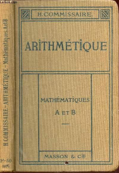 LECONS D'ARITHMETIQUE  - CLASSES DE MATHEMATIQUES A ET B - AVEC 562 PROBLEMES ET EXERCICES - CONFORME AUX PROGRAMMES DE 1911 ET 1912.