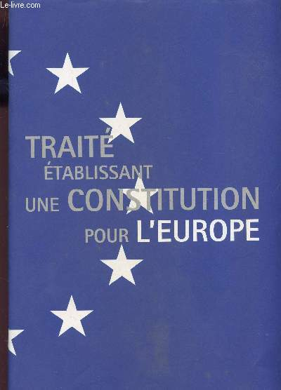 TRAITE ETABLISSANT UNE CONSTITUTION POUR L'EUROPE + FASCICULE