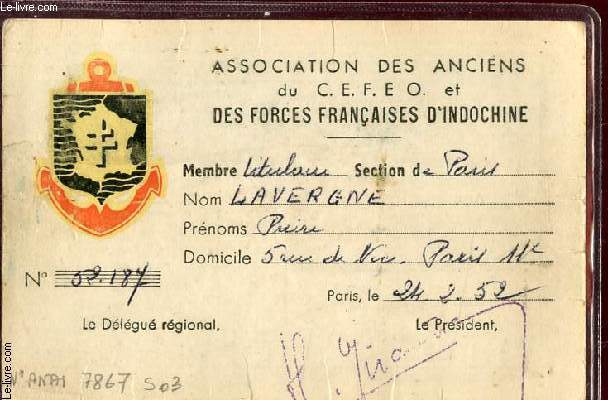 1 CARTE DE L'ASSOCIATION DES ANCIENS DU C.E.F.E.O. ET DES FORCES FRANCAISES D'INDOCHINE : LAVERGNE PIERRE - N°52.187 DATEE DU 24.02.1952./ DIMENSION 8Cm X 12 Cm.